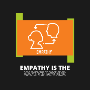 Empathy is the watchword