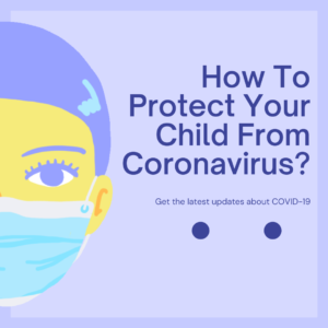 How To Protect Your Child From Coronavirus