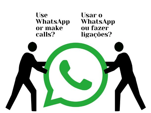 Use WhatsApp or make calls?